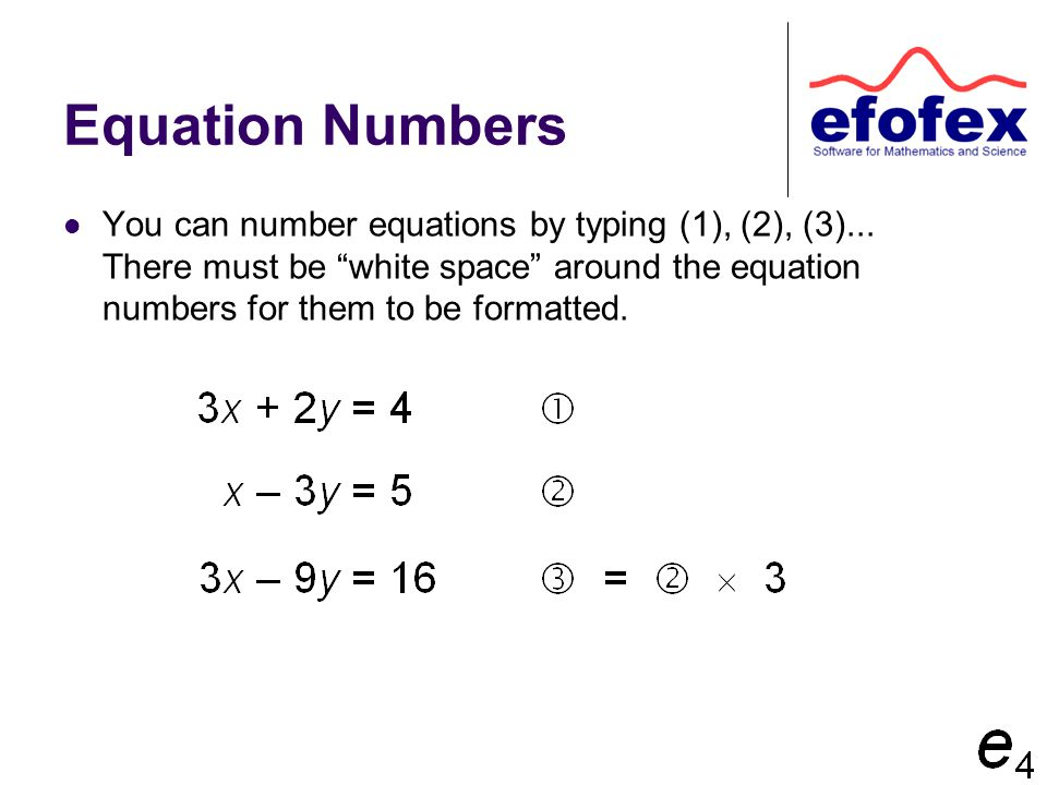Equation Numbers You can number equations by typing (1), (2), (3)...