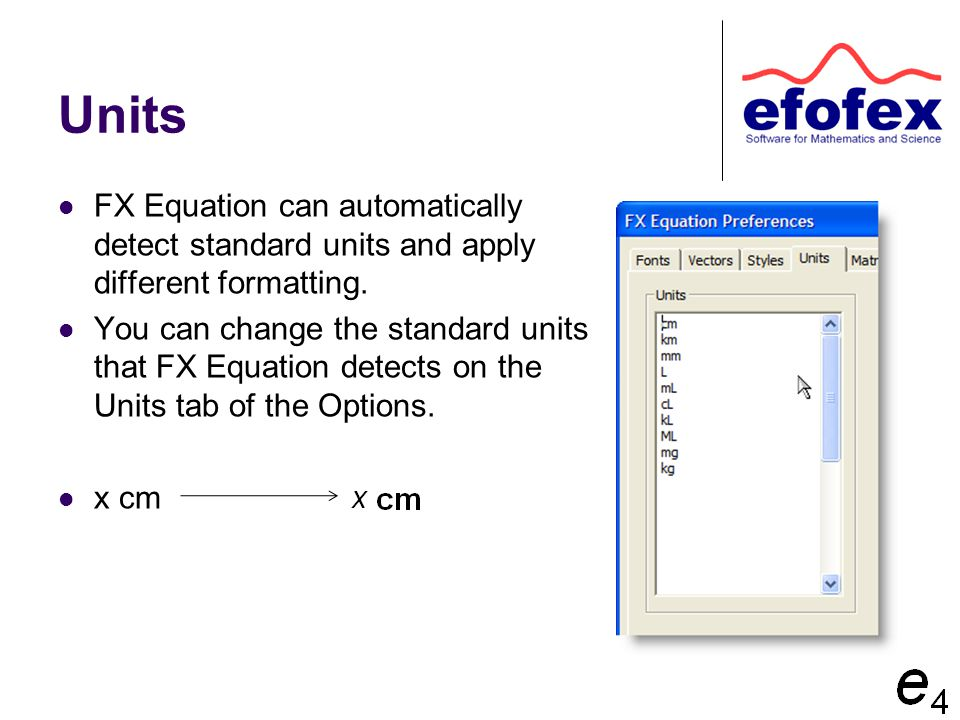 Units FX Equation can automatically detect standard units and apply different formatting. You can change the standard units that FX Equation detects o