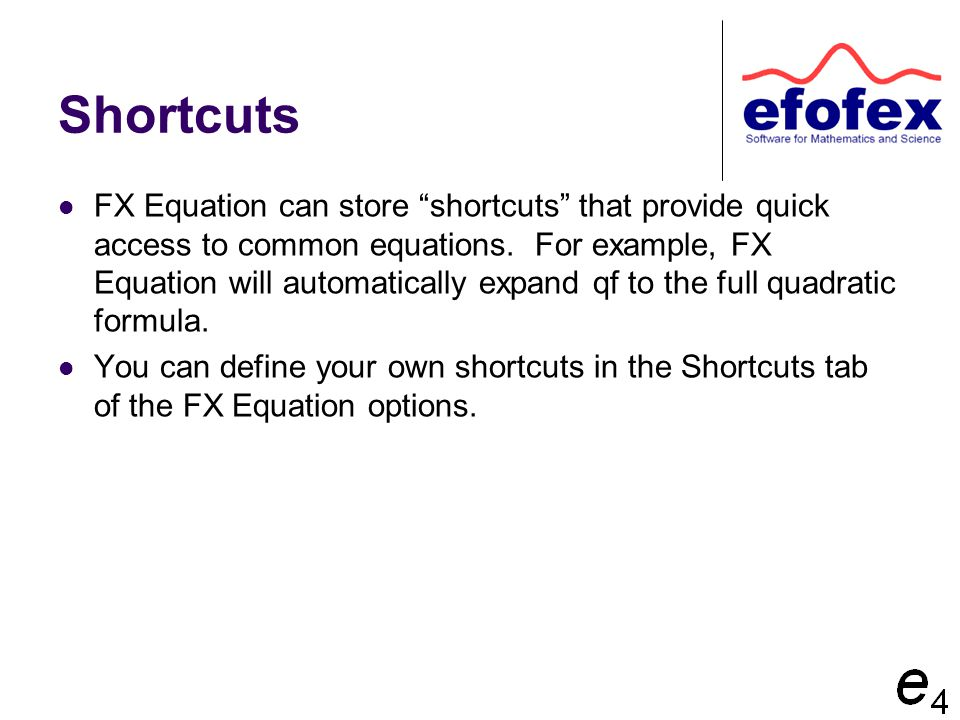 Shortcuts FX Equation can store shortcuts that provide quick access to common equations.