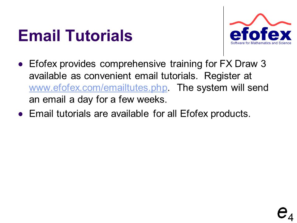 Email Tutorials Efofex provides comprehensive training for FX Draw 3 available as convenient email tutorials.