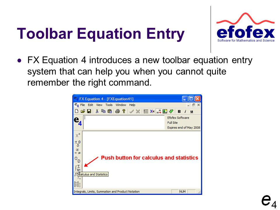 Toolbar Equation Entry FX Equation 4 introduces a new toolbar equation entry system that can help you when you cannot quite remember the right command.