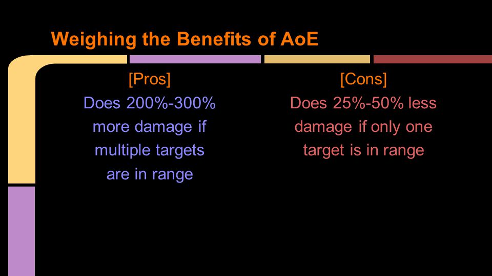 [Pros] Does 200%-300% more damage if multiple targets are in range [Cons] Does 25%-50% less damage if only one target is in range Weighing the Benefits of AoE