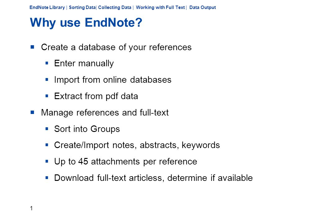 22 EndNote Library | Sorting Data| Collecting Data | Working with Full Text | Data Output Online Searching with EndNote  Menu Tools >> Online Search or Online Search in Group window  Conditions:  Database with Z39.50 interface  Databases licensed by the University of Bonn are only accessible from the campus network or via VPN Client  EndNote search screen is adapted to the selected database and does not provide all the possibilities of searching the database directly  Alternative: Import