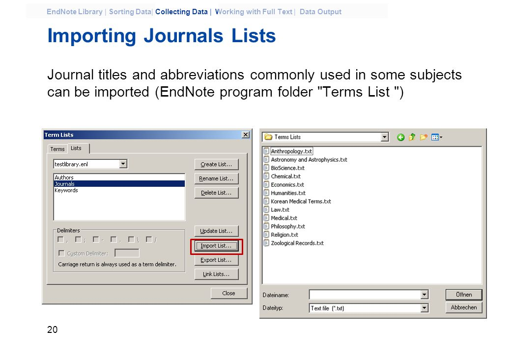 20 EndNote Library | Sorting Data| Collecting Data | Working with Full Text | Data Output Importing Journals Lists Journal titles and abbreviations commonly used in some subjects can be imported (EndNote program folder Terms List )