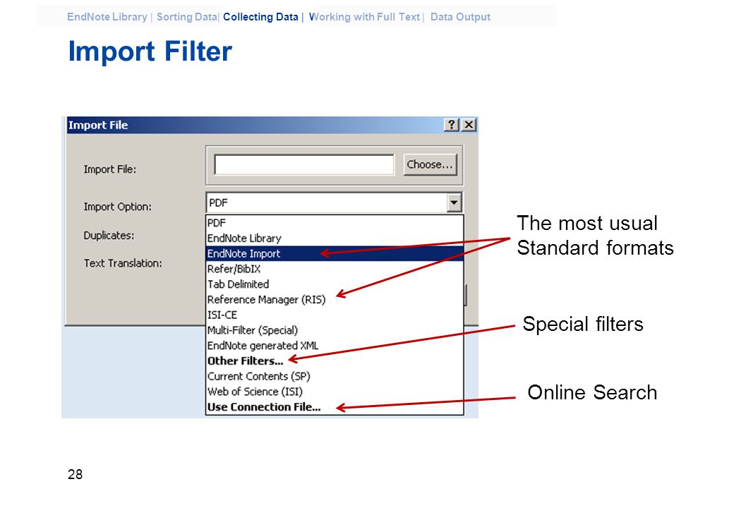 28 EndNote Library | Sorting Data| Collecting Data | Working with Full Text | Data Output Import Filter The most usual Standard formats Special filters Online Search