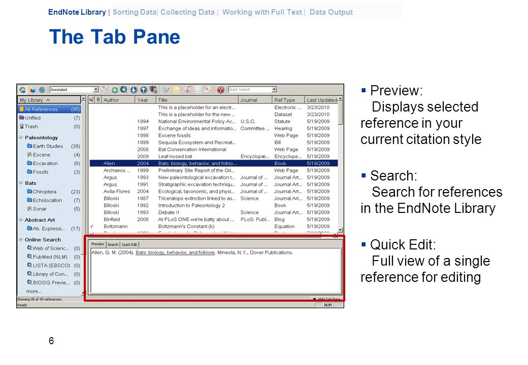 6 EndNote Library | Sorting Data| Collecting Data | Working with Full Text | Data Output The Tab Pane  Preview: Displays selected reference in your current citation style  Search: Search for references in the EndNote Library  Quick Edit: Full view of a single reference for editing
