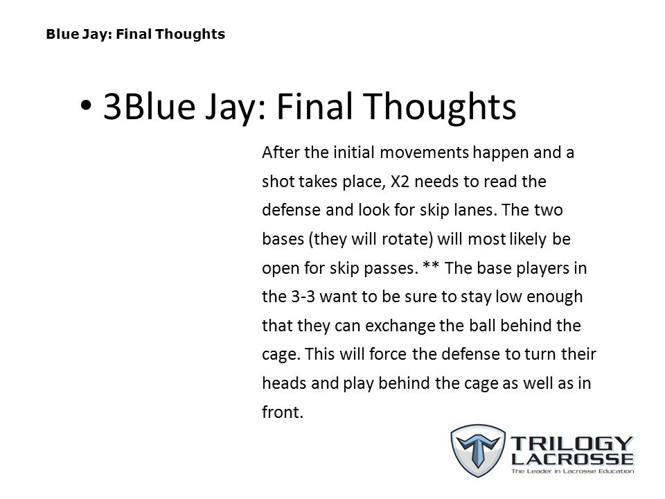Blue Jay: Final Thoughts After the initial movements happen and a shot takes place, X2 needs to read the defense and look for skip lanes.