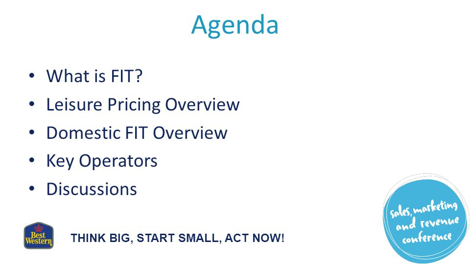 THINK BIG, START SMALL, ACT NOW. Agenda What is FIT.