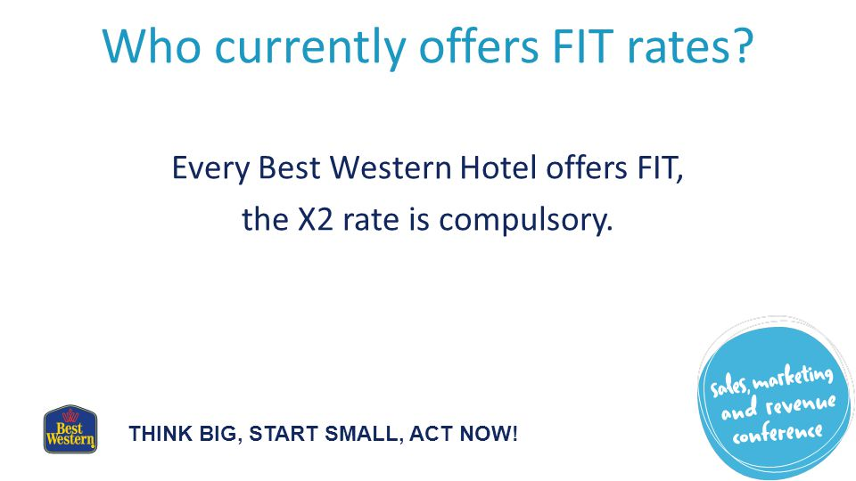 THINK BIG, START SMALL, ACT NOW. Who currently offers FIT rates.