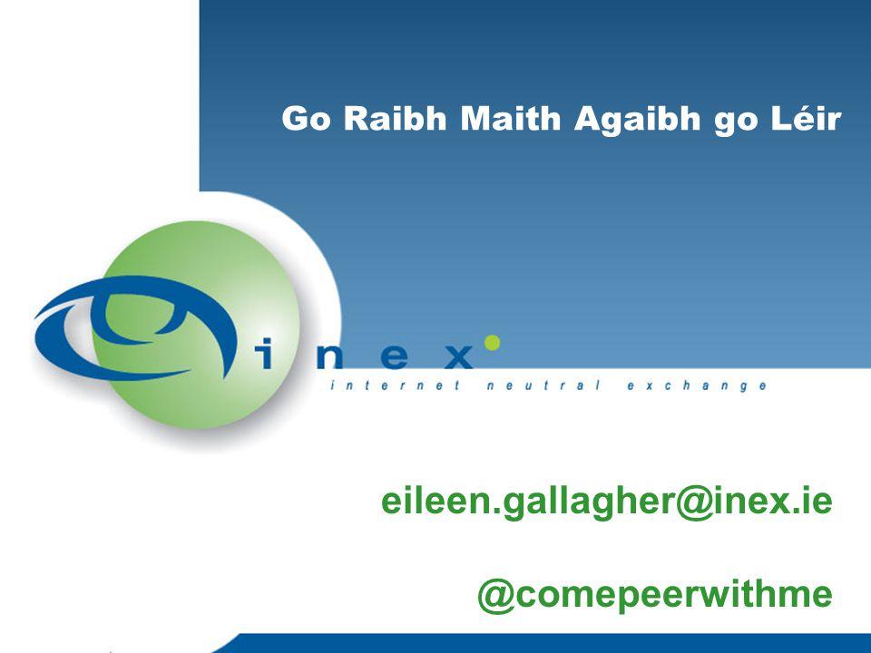 Go Raibh Maith Agaibh go Léir eileen.gallagher@inex.ie @comepeerwithme