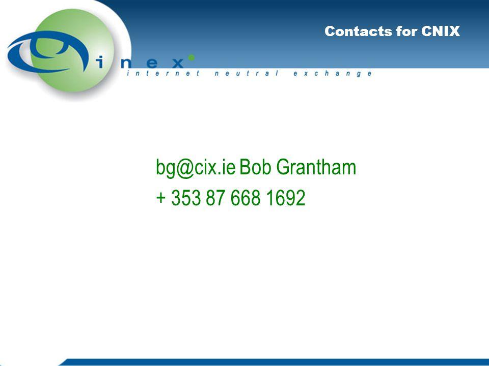Contacts for CNIX bg@cix.ie Bob Grantham + 353 87 668 1692
