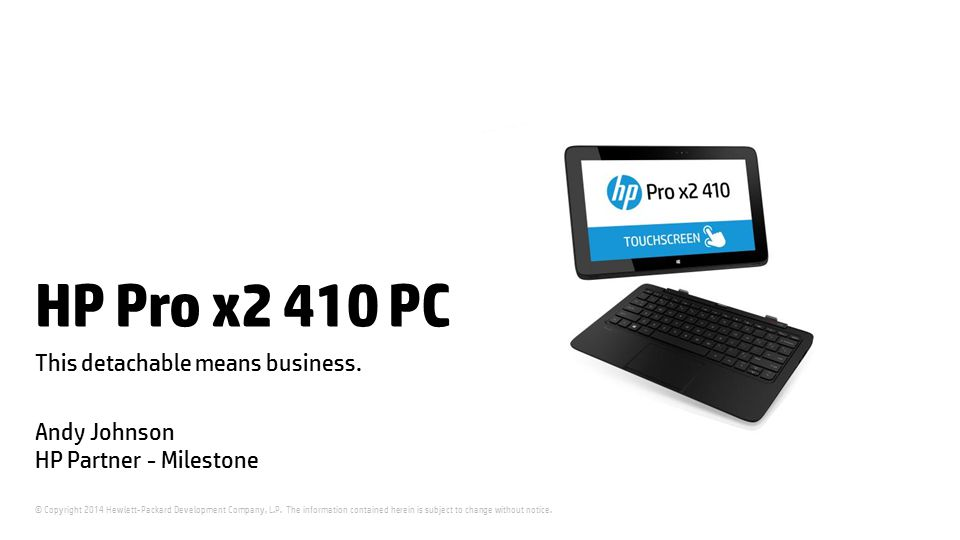 © Copyright 2014 Hewlett-Packard Development Company, L.P. The information contained herein is subject to change without notice. HP Pro x2 410 PC This