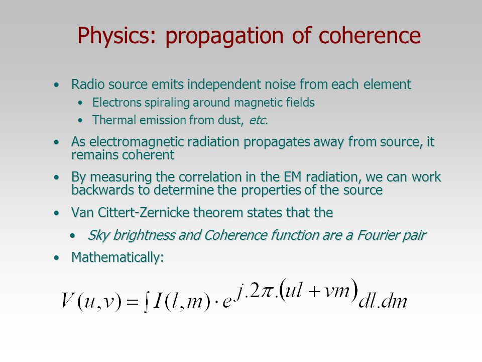 29 Sep 2008R D Ekers10 Spatial Coherence van Cittert-Zernike theorem The spatial coherence function is the Fourier Transform of the brightness distribution P1P1 P2P2 Q1Q1 Q2Q2 P 1 & P 2 spatially incoherent sources At distant points Q 1 & Q 2 The field is partially coherent