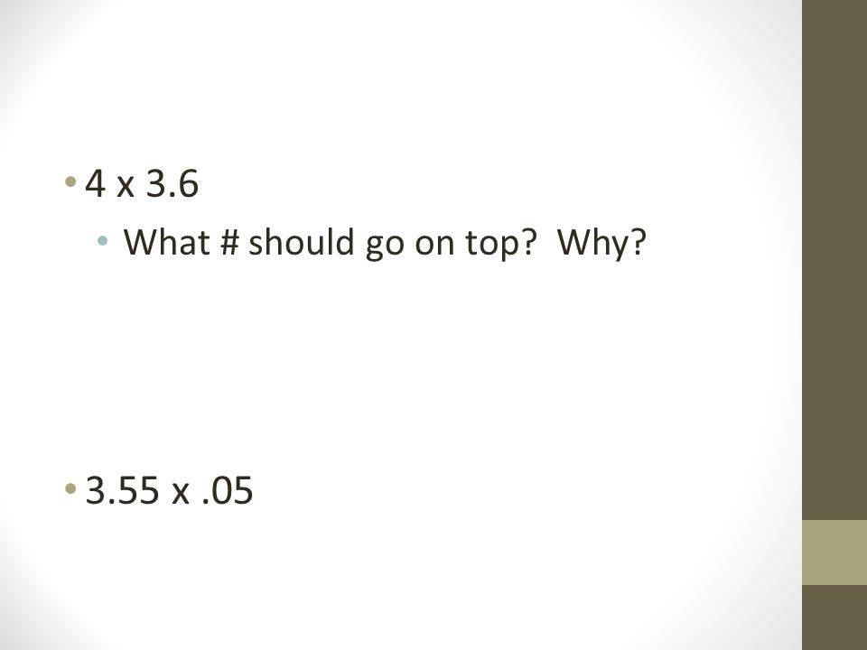 4 x 3.6 What # should go on top? Why? 3.55 x.05