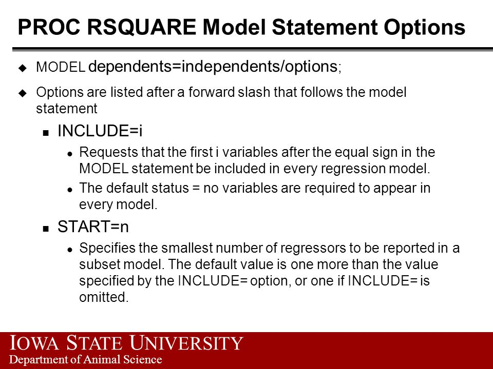 I OWA S TATE U NIVERSITY Department of Animal Science PROC RSQUARE Model Statement Options u MODEL dependents=independents/options ; u Options are lis