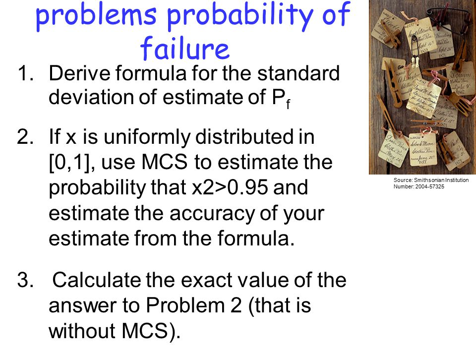 Evaluating probabilities of failure Failure is defined in terms of a limit state function that must satisfy g(r)>0, where r is a vector of random variables.
