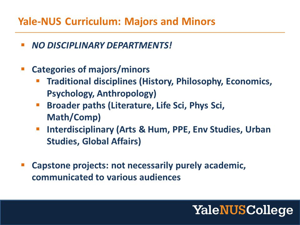 Yale-NUS Curriculum: Majors and Minors  NO DISCIPLINARY DEPARTMENTS.