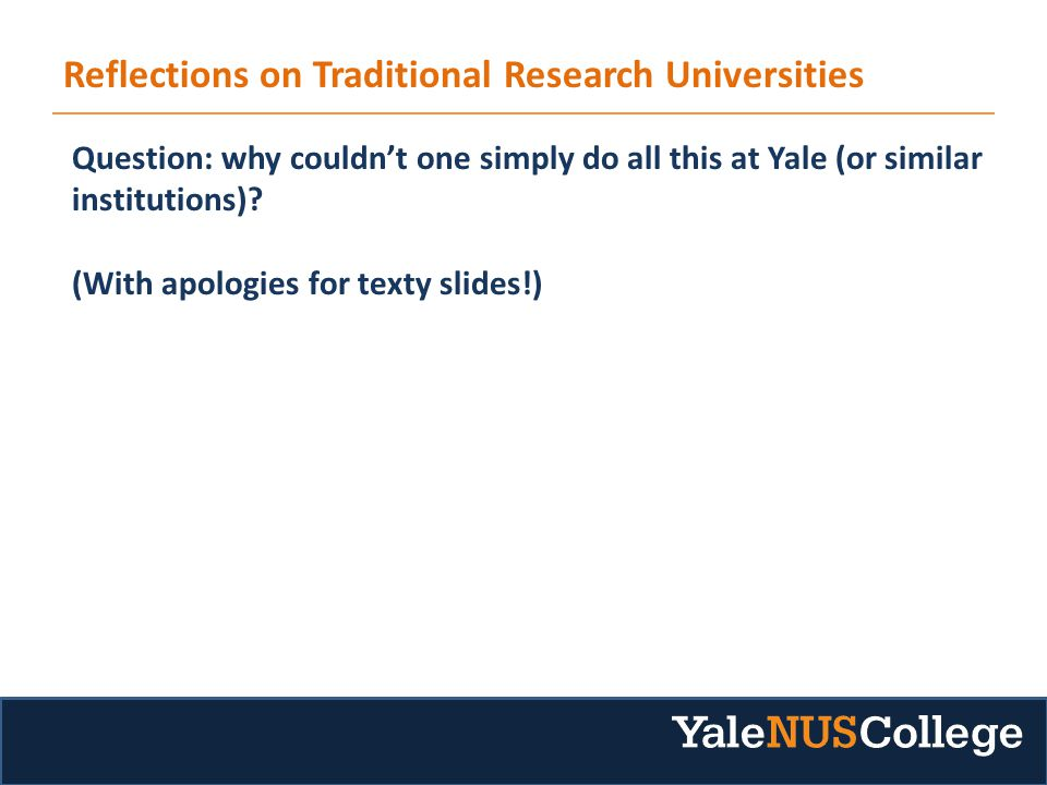 Reflections on Traditional Research Universities Question: why couldn't one simply do all this at Yale (or similar institutions).