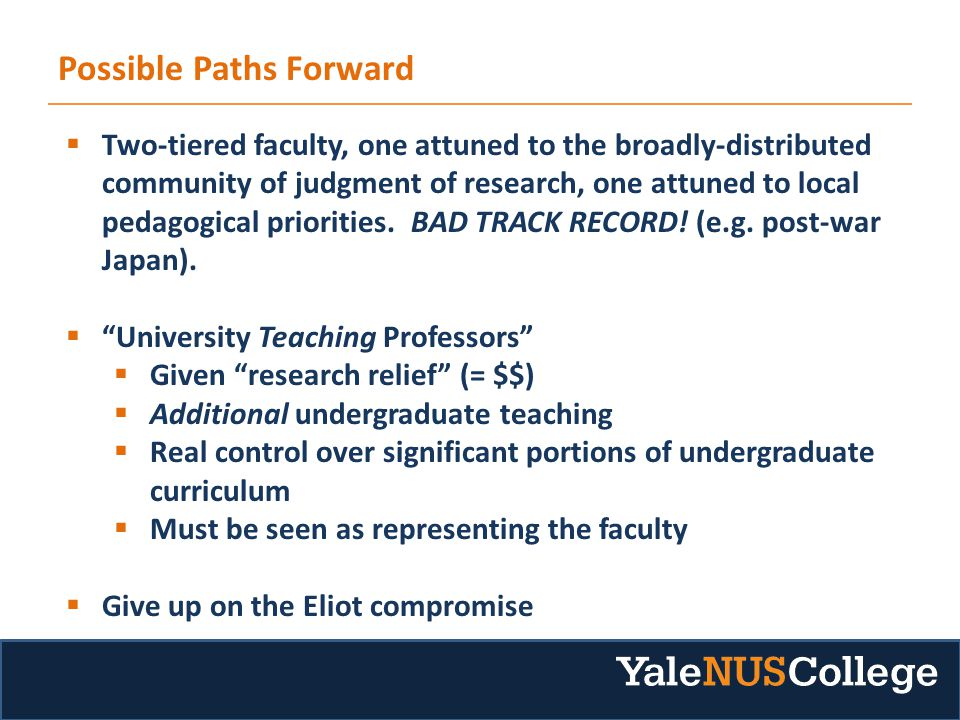 Possible Paths Forward  Two-tiered faculty, one attuned to the broadly-distributed community of judgment of research, one attuned to local pedagogical priorities.