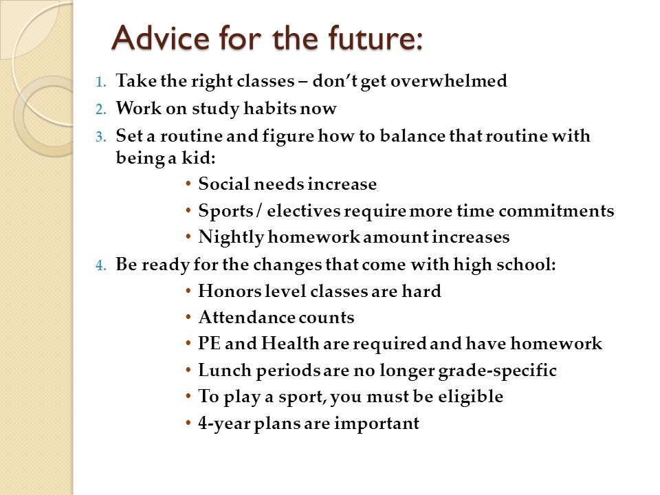 Advice for the future: 1. Take the right classes – don't get overwhelmed 2.