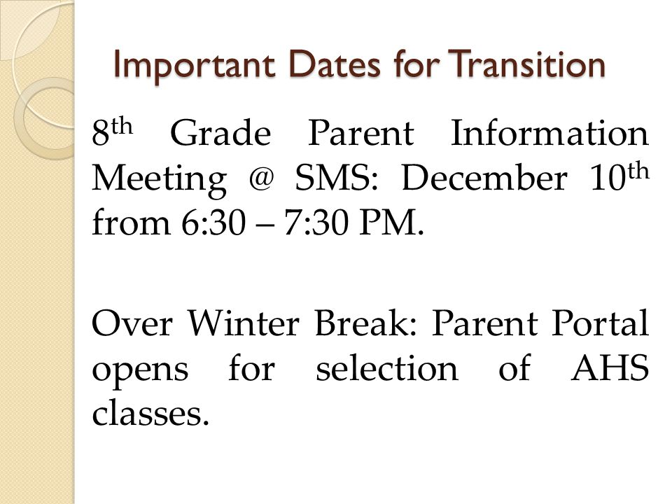 Important Dates for Transition 8 th Grade Parent Information Meeting @ SMS: December 10 th from 6:30 – 7:30 PM.