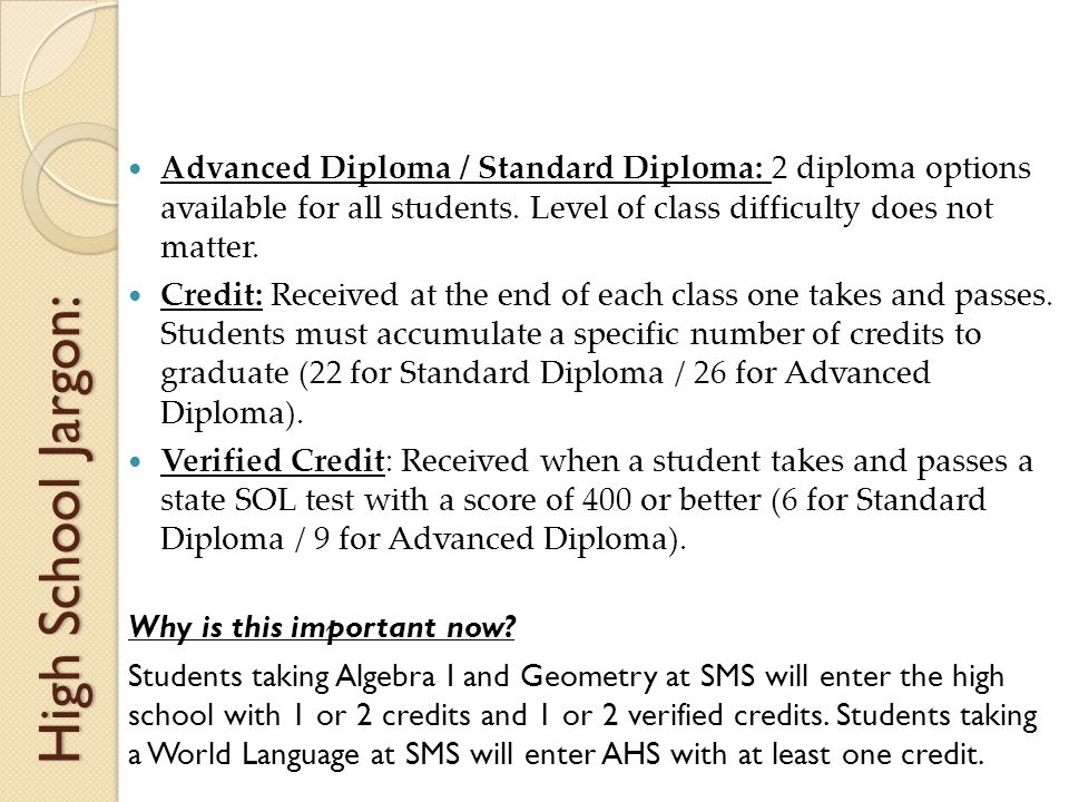 High School Jargon: Advanced Diploma / Standard Diploma: 2 diploma options available for all students.