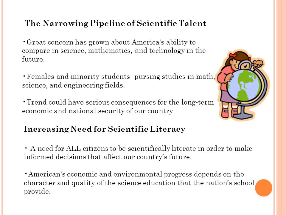 The Narrowing Pipeline of Scientific Talent Great concern has grown about America's ability to compare in science, mathematics, and technology in the future.
