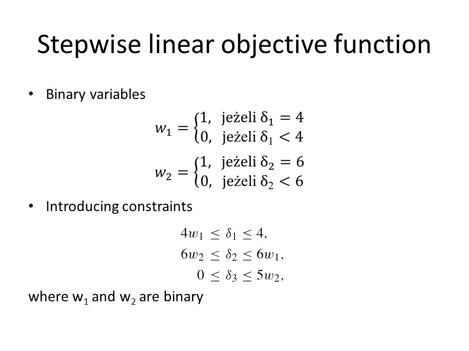 Binary variables Introducing constraints where w 1 and w 2 are binary