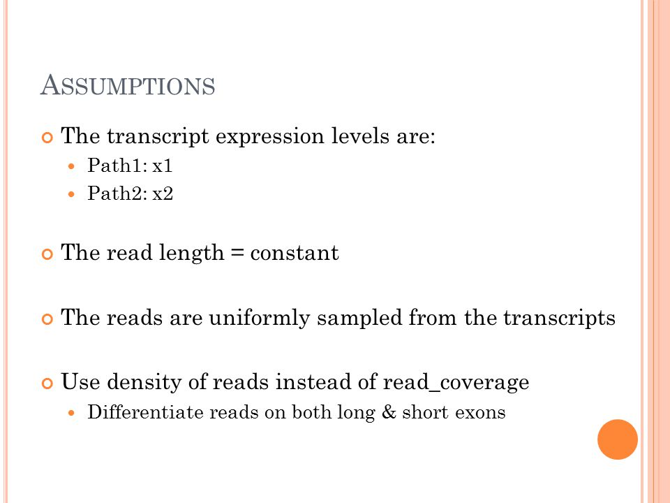 A SSUMPTIONS The transcript expression levels are: Path1: x1 Path2: x2 The read length = constant The reads are uniformly sampled from the transcripts