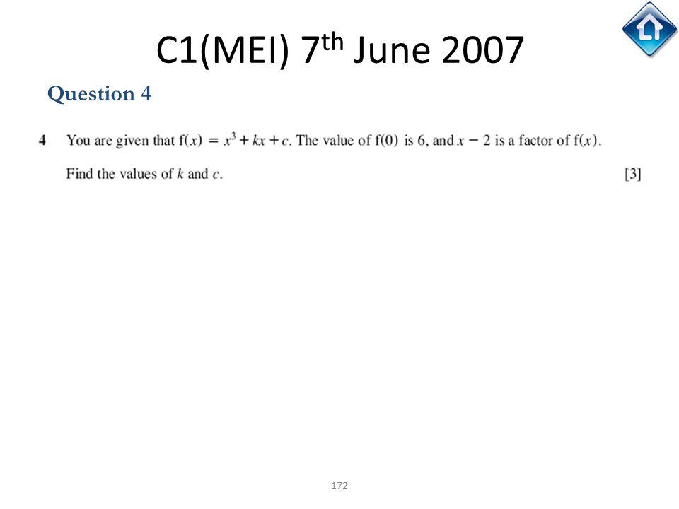 172 C1(MEI) 7 th June 2007 Question 4