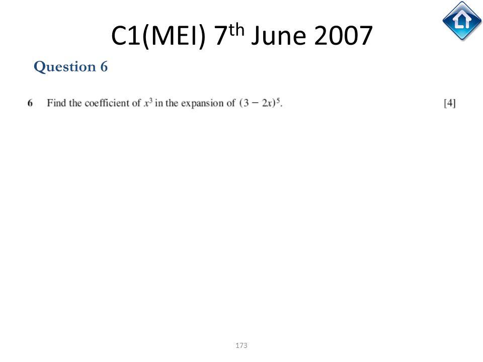 173 C1(MEI) 7 th June 2007 Question 6