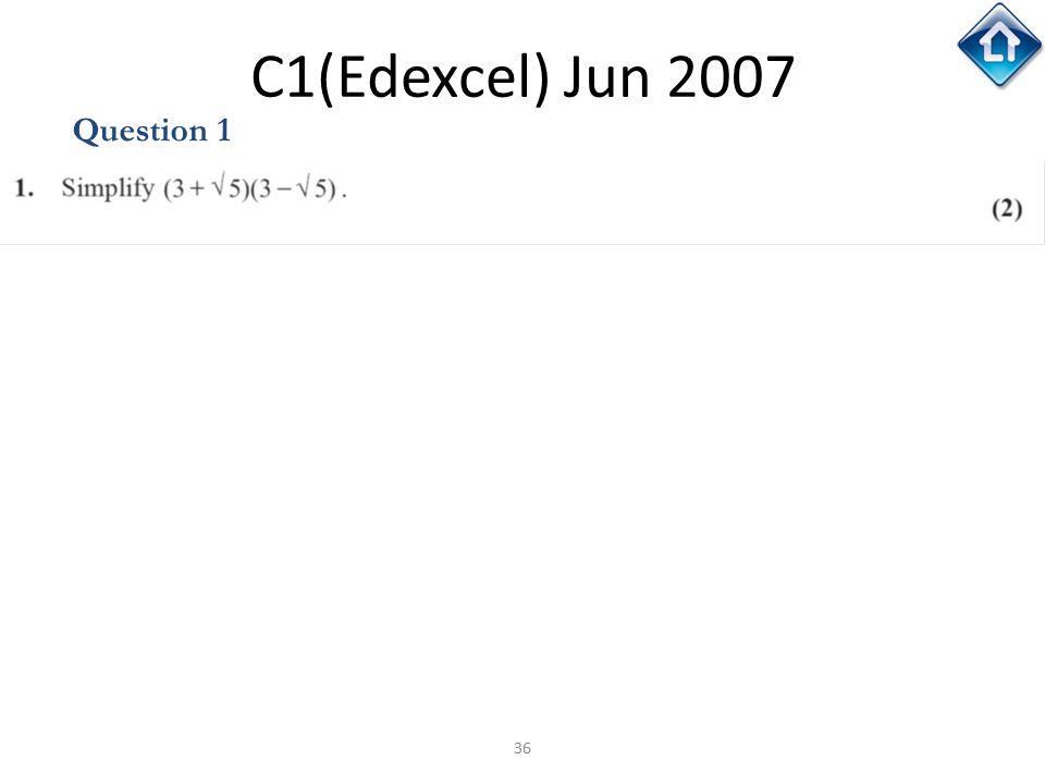 36 C1(Edexcel) Jun 2007 Question 1