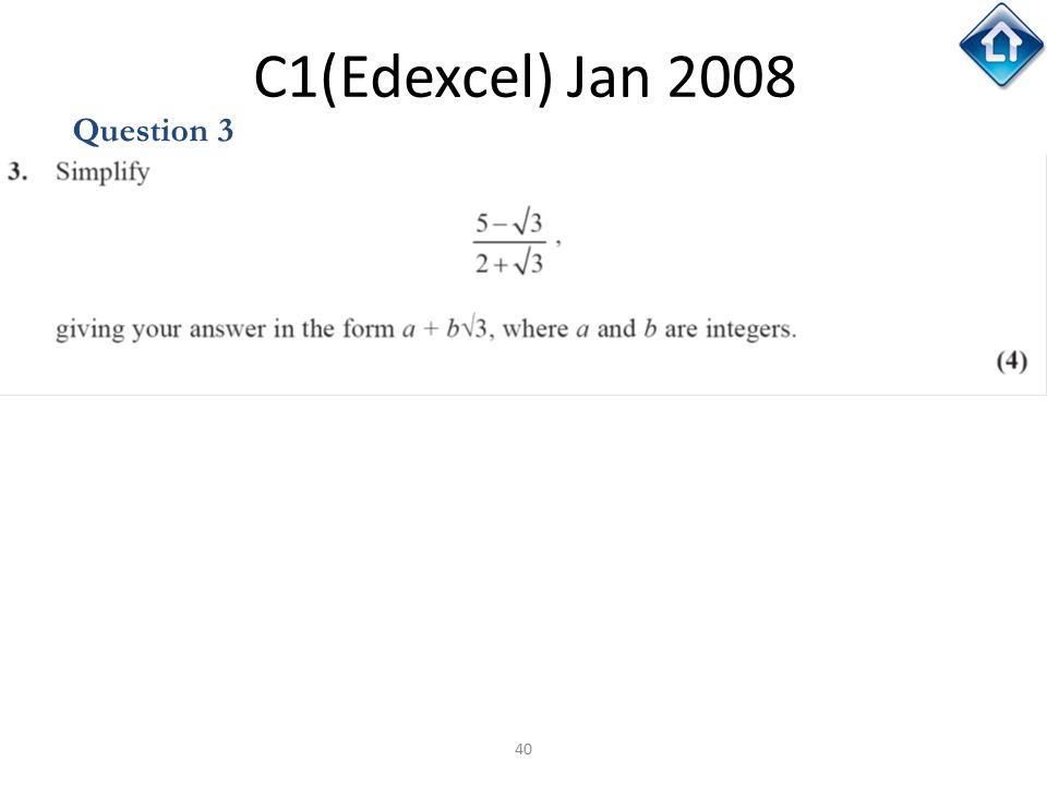 40 C1(Edexcel) Jan 2008 Question 3