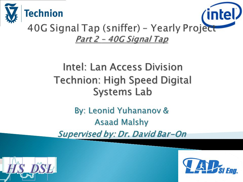 Intel: Lan Access Division Technion: High Speed Digital Systems Lab By: Leonid Yuhananov & Asaad Malshy Supervised by: Dr.
