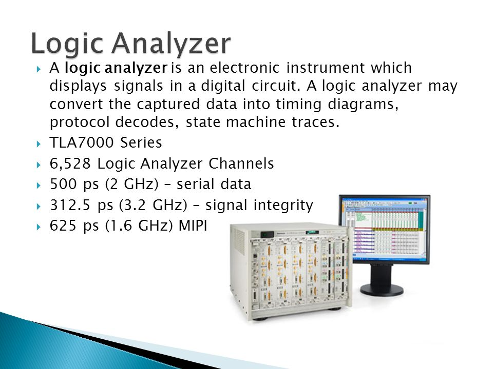 A logic analyzer is an electronic instrument which displays signals in a digital circuit. A logic analyzer may convert the captured data into timing