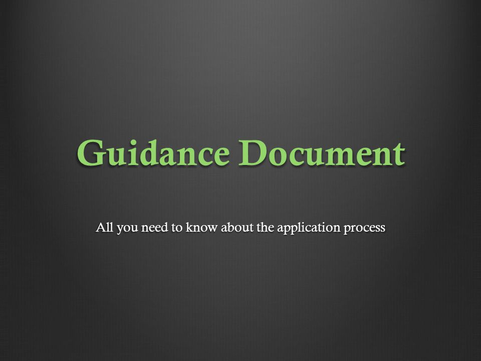 Guidance Document All you need to know about the application process