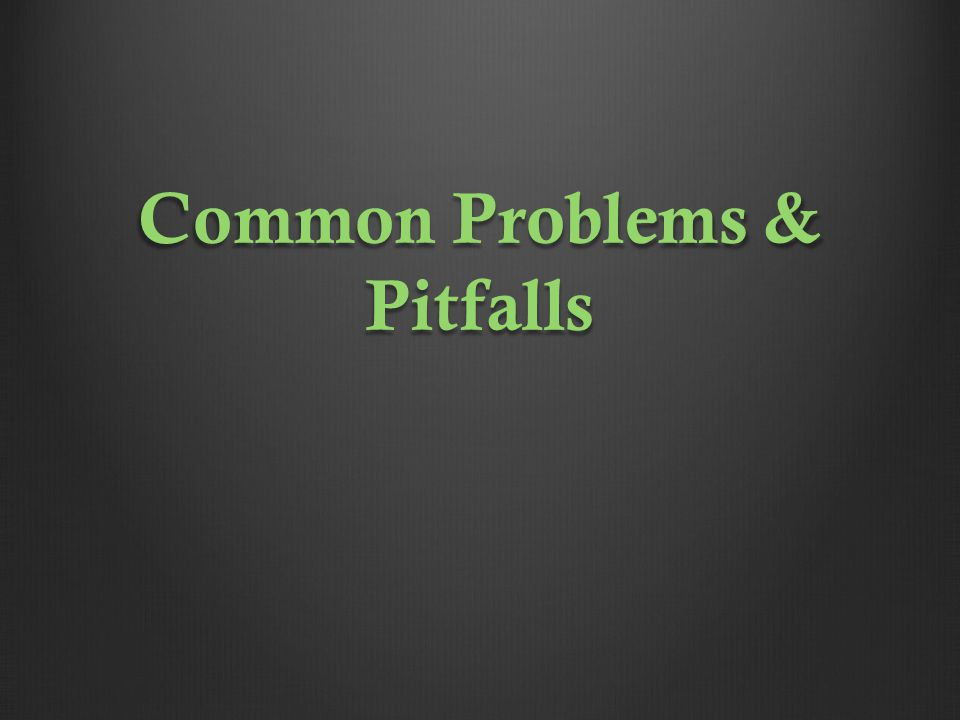 Common Problems & Pitfalls