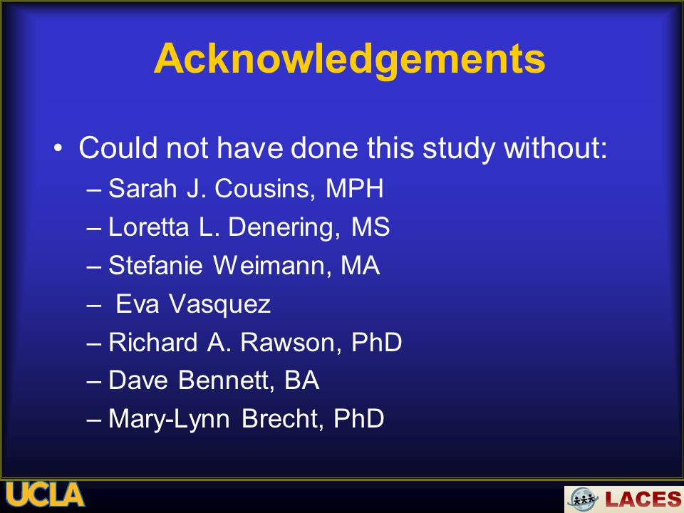 Acknowledgements Could not have done this study without: –Sarah J.