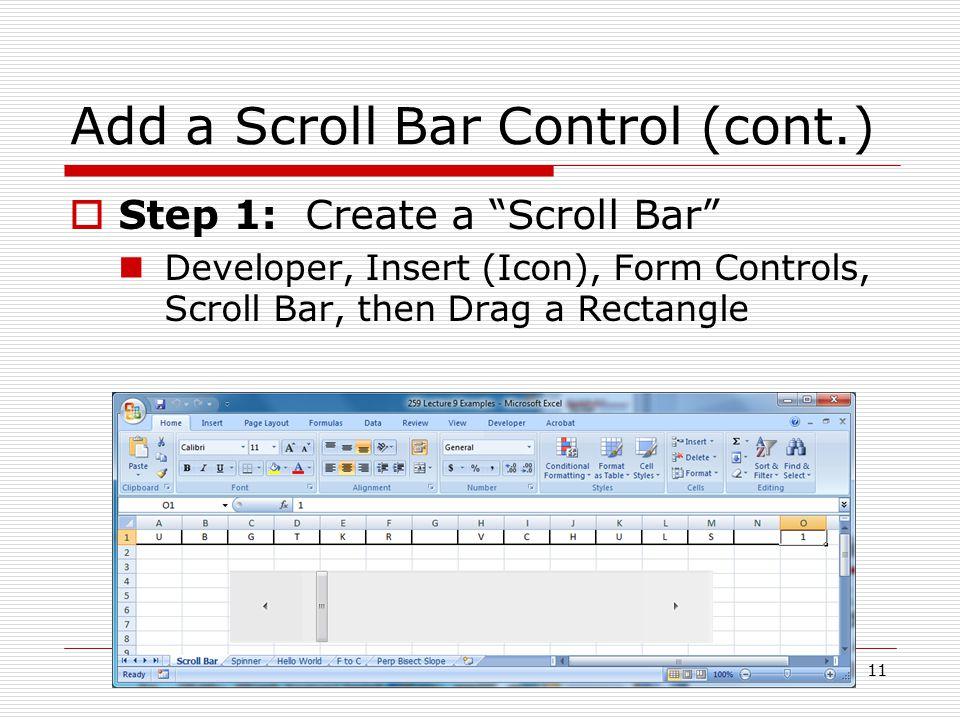 Add a Scroll Bar Control (cont.)  Step 1: Create a Scroll Bar Developer, Insert (Icon), Form Controls, Scroll Bar, then Drag a Rectangle 11