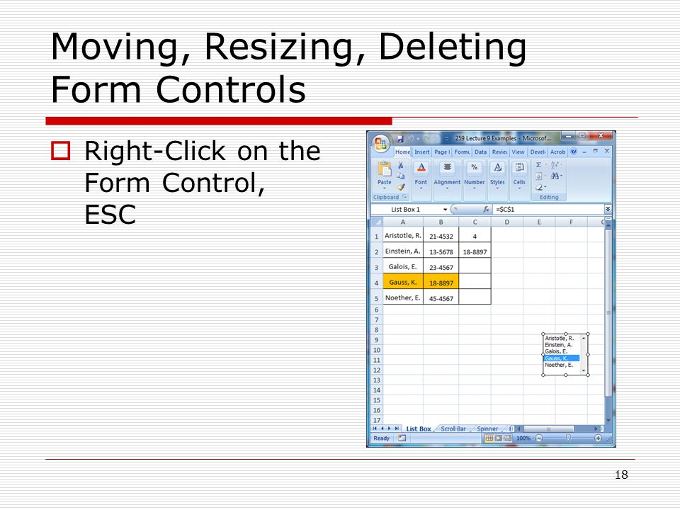 Moving, Resizing, Deleting Form Controls  Right-Click on the Form Control, ESC 18