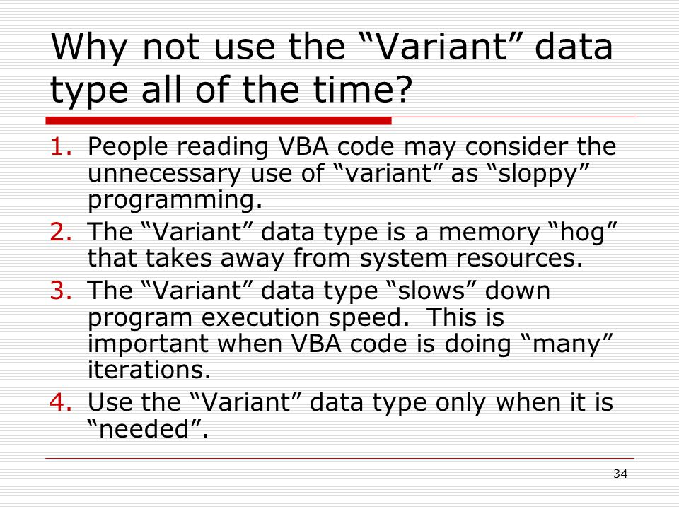 """Why not use the """"Variant"""" data type all of the time? 1.People reading VBA code may consider the unnecessary use of """"variant"""" as """"sloppy"""" programming."""