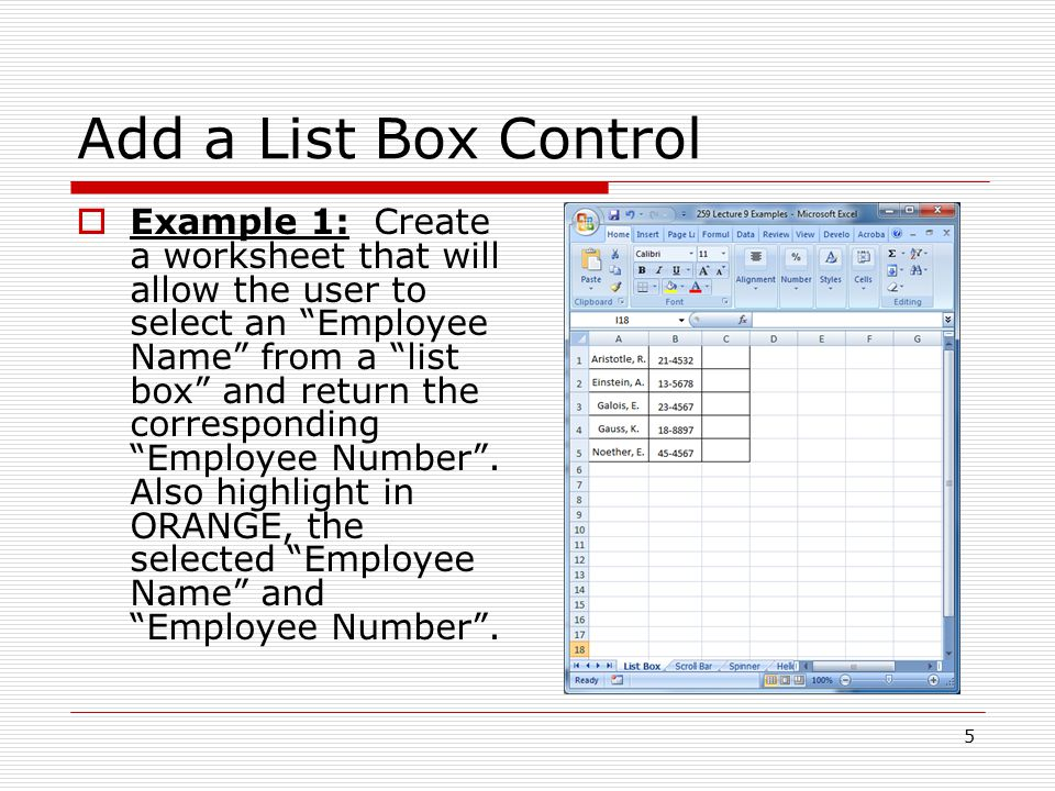 Add a List Box Control  Example 1: Create a worksheet that will allow the user to select an Employee Name from a list box and return the corresponding Employee Number .