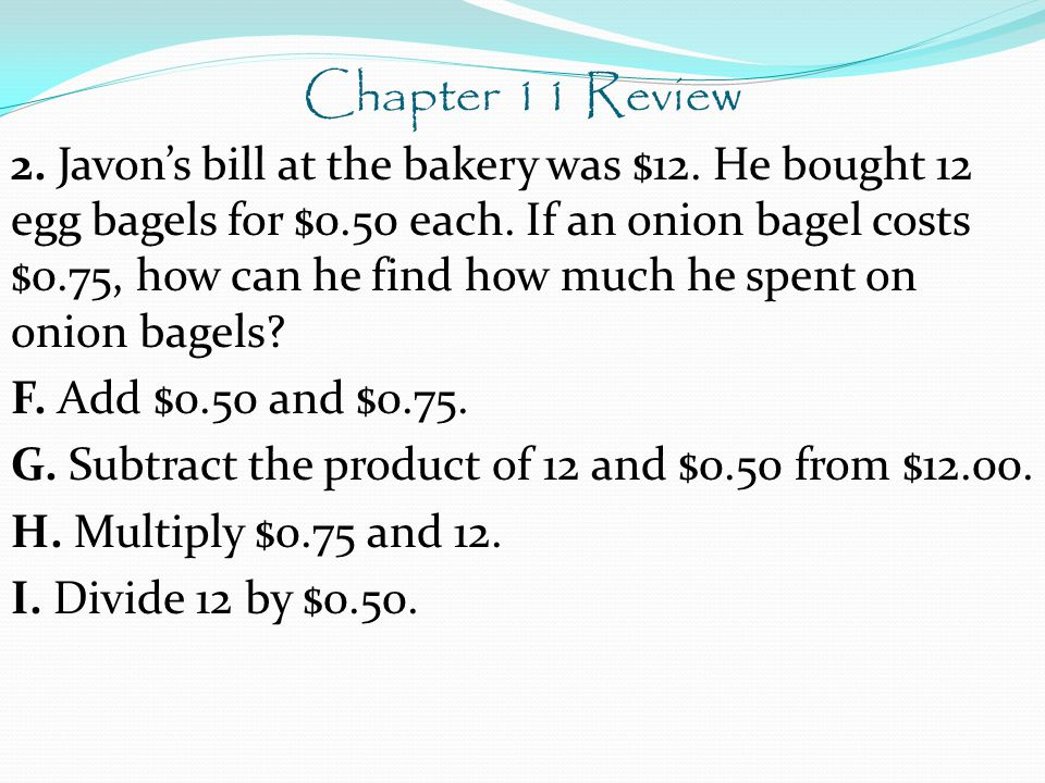 Chapter 11 Review 2. Javon's bill at the bakery was $12.
