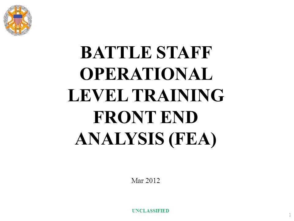 Front End Analysis Overview Combatant Commander (CCDR) training Front End Analysis (FEA) to determine the way ahead for replacing the legacy aggregate theater level Joint training tool.