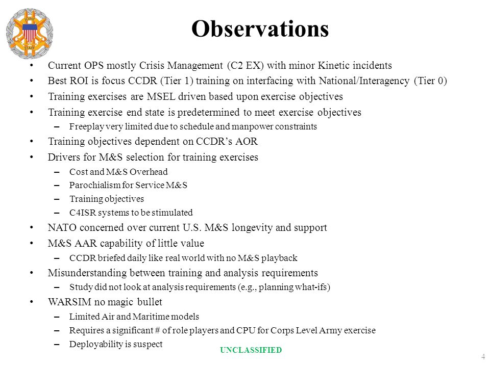 Observations Current OPS mostly Crisis Management (C2 EX) with minor Kinetic incidents Best ROI is focus CCDR (Tier 1) training on interfacing with Na