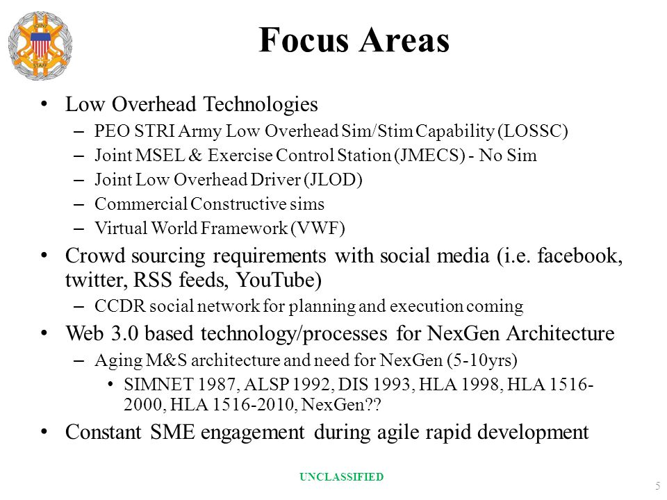 Focus Areas Low Overhead Technologies – PEO STRI Army Low Overhead Sim/Stim Capability (LOSSC) – Joint MSEL & Exercise Control Station (JMECS) - No Si
