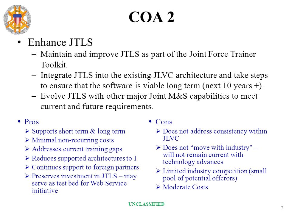 COA 2 Enhance JTLS – Maintain and improve JTLS as part of the Joint Force Trainer Toolkit. – Integrate JTLS into the existing JLVC architecture and ta
