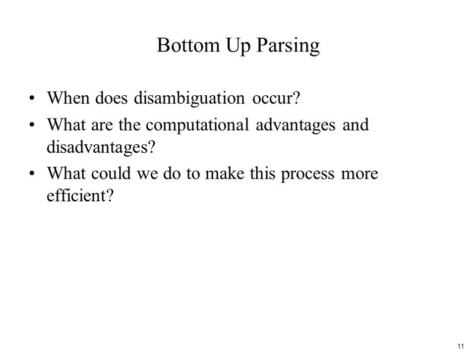 Bottom Up Parsing When does disambiguation occur.