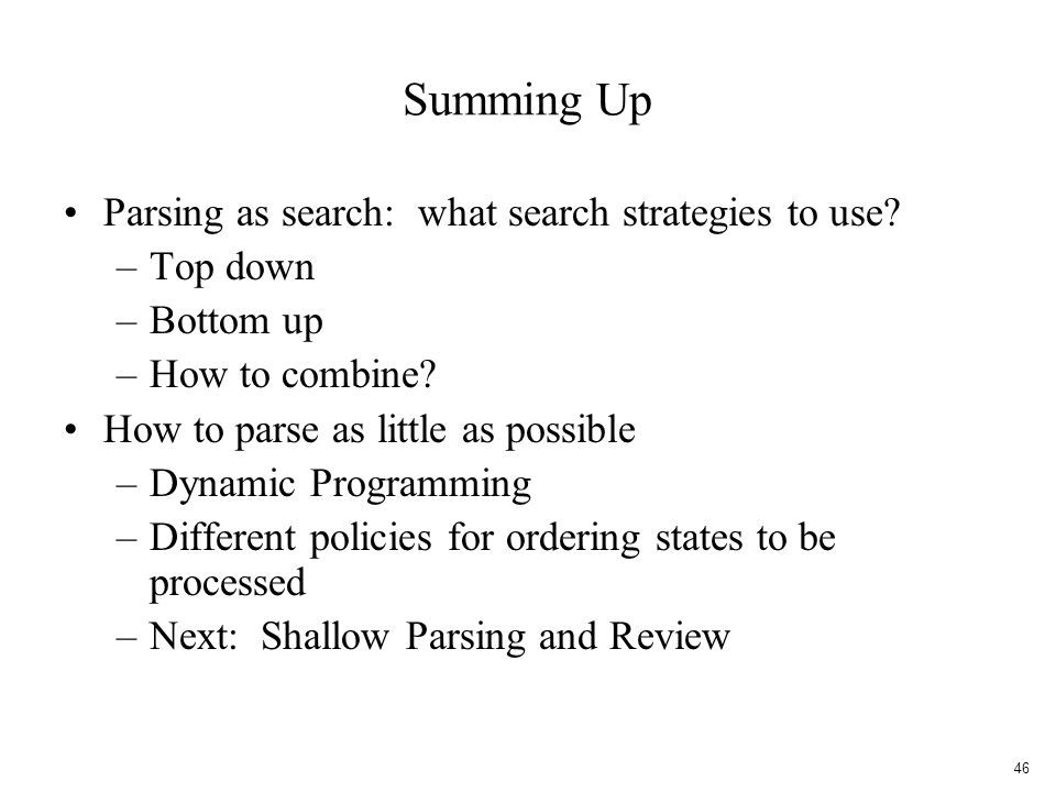 Summing Up Parsing as search: what search strategies to use.