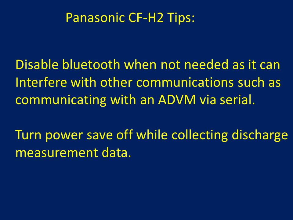 Panasonic CF-H2 Tips: Disable bluetooth when not needed as it can Interfere with other communications such as communicating with an ADVM via serial.